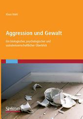 Aggression und Gewalt: Ein biologischer, psychologischer und sozialwissenschaftlicher Überblick