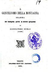 Il gentiluomo della montagna dramma in cinque atti e otto quadri di Alessandro Dumas (padre)
