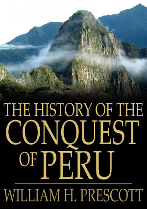 The History of the Conquest of Peru PDF