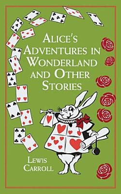 Alice s Adventures in Wonderland and Other Stories PDF