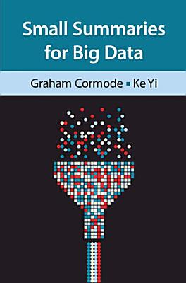 Small Summaries for Big Data