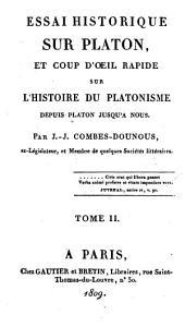 Essai historique sur Platon et coup d'oeil rapide sur l'histoire du platonisme depuis Platon jusqu'à nous: Volume2