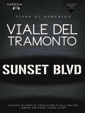 Viale del tramonto. Audiofilm: La guida in audio al capolavoro di Billy Wilder