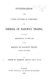 Investigation of the Power consumed in overcoming the Inertia of Railway Trains, and of the resistance of the air in the motion of Railway trains at high velocities