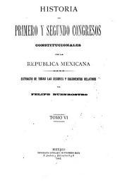 Historia del primero y segundo congresos constitucionales de la Republica Mexicana ...: Extracto de todas las sesiones y documentos relativos, Volumen 6