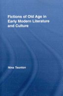 Fictions of Old Age in Early Modern Literature and Culture