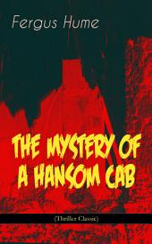 THE MYSTERY OF A HANSOM CAB (Thriller Classic)