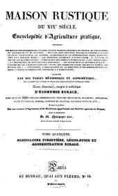 Maison rustique du XIXe siècle: Arts agricoles. 1836. Agriculture forestière, législation et administration rurale. 1836