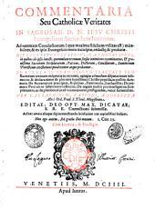 Commentaria seu Catholicae veritates in sacrosan. D. N. Iesu Christi Euangelium secundum Ioannem. ... His connectuntur singulae annotationes, in quibus ab ipsis intacti, quorundam textuum sensus intimiores examinantur, & grauissima Sacrarum Scripturarum, patrum, doctorum, conciliorum, summorum pontificum attestatione ponderantur atque probantur. ... Per F. Seraphinum, Capponi, a Porretta Almi Ord. praed. S.Theol. magistrum. ... Ad haec omnia aliaque digito monstranda satisfacient tres copiosissimi indices