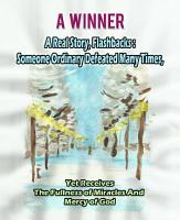 A WINNER  A Real Story  Flashbacks  Someone Ordinary Defeated Many Times  Yet Receives The Fullness of Miracles and Mercy of God PDF