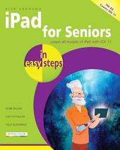 iPad for Seniors in easy steps, 7th Edition: For iPad, iPad Mini and iPad Pro. Covers iOS 11