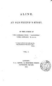 Aline, an old friend's story, by the author of 'The gambler's wife'.
