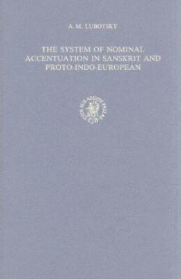 The System of Nominal Accentuation in Sanskrit and Proto Indo European