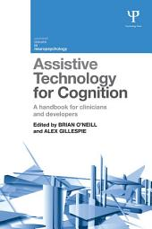 Assistive Technology for Cognition: A handbook for clinicians and developers