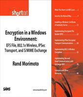 Encryption in a Windows Environment: EFS File, 802.1x Wireless, IPSec Transport, and S/MIME Exchange (Digital Short Cut)