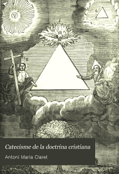 Catecisme de la doctrina cristiana: explicat y adaptat á la capacitat dels noys y noyas y adornat ab moltas estampas