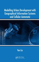 Modelling Urban Development with Geographical Information Systems and Cellular Automata PDF