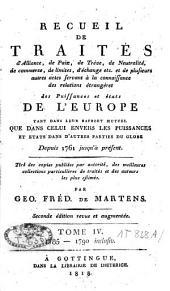 Recueil de traités d'alliance, de paix, de trêve, de neutralité, de commerce, de limites, d'échange etc. et plusieurs autres actes servant à la connaissance de relations étrangères des puissances et Etats de l'Europe [...]: depuis 1761 jusqu'à présent, Volume4