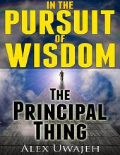 In The Pursuit of Wisdom:The Principal Thing
