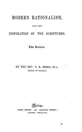 Modern Rationalism, and the Inspiration of the Scriptures. Two lectures