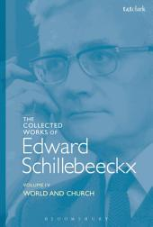 The Collected Works of Edward Schillebeeckx Volume 4: World and Church