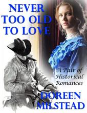 Never Too Old to Love: A Pair of Historical Romances