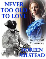 Never Too Old to Love  A Pair of Historical Romances PDF