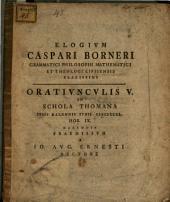 Elogium Caspari Borneri, grammatici, philosophi, mathematici et theologi Lipsiensis clarissimi: oratiunculis V. in schola Thomana ... praemissum