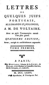 Lettres de quelques Juifs Portugais, Allemands Et Polonois À M. de Voltaire: avec un petit Commentaire extrait d'un plus grand, Volume1