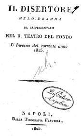 Il disertore, melodramma. Da rappresentarsi nel R. Teatro del Fondo l'inverno del corrente anno 1825