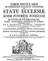 Liber singularis ad formandum genuinum conceptum de statu ecclesiae et summi pontificis potestate contra Justinum Febronium ...: ab ... Ladislao Sappel ...