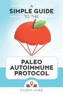 A Simple Guide to the Paleo Autoimmune Protocol Book