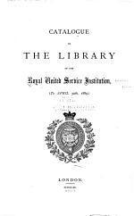 Catalogue of the Library of the Royal United Service Institution, (to April 30th, 1889.)