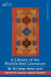 A Library of the World's Best Literature - Ancient and Modern - Vol.XLI (Forty-Five Volumes); Songs, Hymns, Lyrics