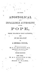 On the Apostolical and Infallibile Authority of the Pope: When Teaching the Faithful, and on His Relation to a General Council