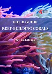 Field Guide to Reef-Building Corals