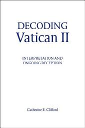 Decoding Vatican II Interpretation and Ongoing Reception