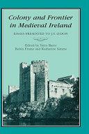 COLONY & FRONTIER IN MEDIEVAL IRELAND
