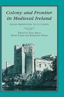 COLONY   FRONTIER IN MEDIEVAL IRELAND PDF
