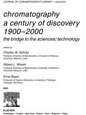 Chromatography-A Century of Discovery 1900-2000.The Bridge to The Sciences/Technology