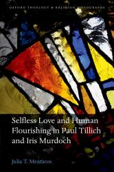 Selfless Love and Human Flourishing in Paul Tillich and Iris Murdoch PDF
