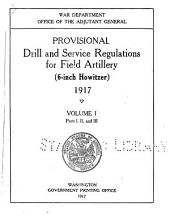 Provisional Drill and Service Regulations for Field Artillery (6-inch Howitzer) 1917: Volume 1