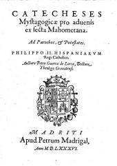 Petri Guerra Catecheses Mystagogicae pro advenis ex secta Mahometana: Ad Parochos et Protestates ...