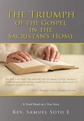 The Triumph of the Gospel in the Sacristan's Home: A Novel Based on a True Story