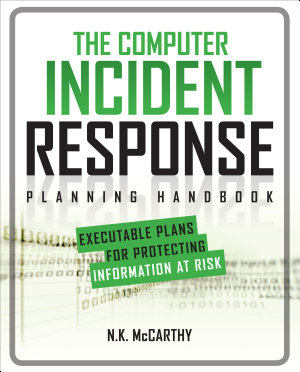 The Computer Incident Response Planning Handbook  Executable Plans for Protecting Information at Risk
