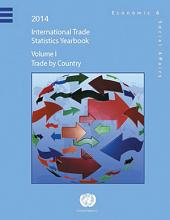 International Trade Statistics Yearbook 2014. Volume 1: Trade by Country