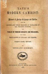 Tate's Modern Cambist: A Manual of Foreign Exchange and Bullion, with the Moneys and Other Mediums of Exchange of All Trading Nations; Also, Tables of Foreign Weights and Measures, with Their Equivalents in English and French