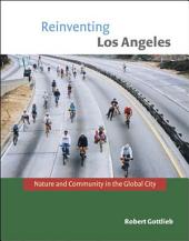 Reinventing Los Angeles: Nature and Community in the Global City