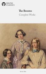 Delphi Complete Works of The Bronte Sisters: Charlotte, Anne and Emily Brontë (Illustrated)