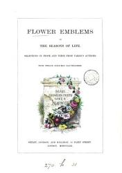 Flower emblems  or The seasons of life  selections in prose and verse from various authors PDF